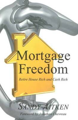 Mortgage Freedom: Retire House Rich and Cash Rich