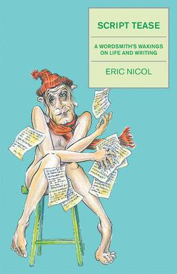 Script Tease: A Wordsmith's Waxings on Life and Writing