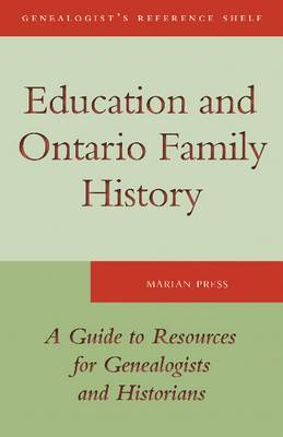 Education and Ontario Family History: A Guide to the Resources for Genealogists & Historians
