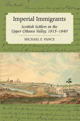Imperial Immigrants: Scottish Settlers in the Upper Ottawa Valley, 1815-1840