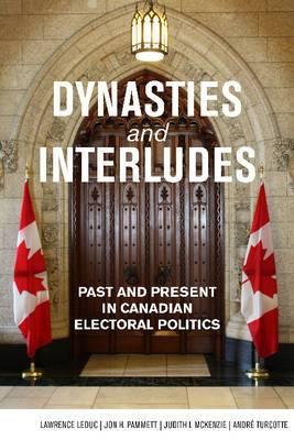 Dynasties & Interludes: Past & Present in Canadian Electoral Politics