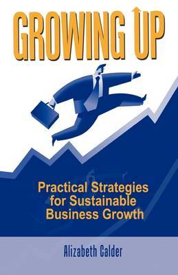 Growing Up: Practical Strategies for Sustainable Business Growth