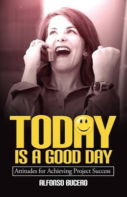 Today Is a Good Day! Attitudes for Achieving Project Success