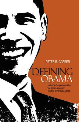 Defining Obama: Leadership Perspectives of the First African-American President of the United States
