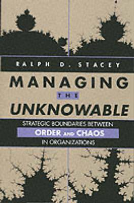 Managing the Unknowable: Strategic Boundaries Between Order and Chaos in Organizations
