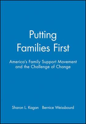 Putting Families First: America's Family Support Movement and the Challenge of Change