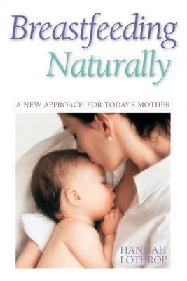 Breastfeeding Naturally: A New Approach For Today's Mother