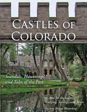 Castles of Colorado: Scandals, Hauntings, and Tales of the Past