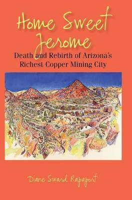 Home Sweet Jerome: Death and Rebirth of Arizona's Richest Copper Mining City