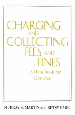 Charging and Collecting Fees and Fines: A Handbook for Libraries