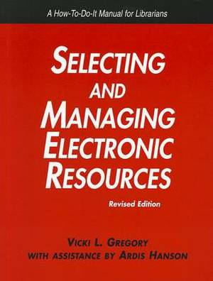 Selecting and Managing Electronic Resources: A How-to-do-it Manual for Librarians