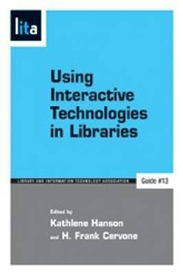Using Interactive Technologies in Libraries: A LITA Guide