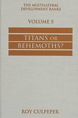 The Multilateral Development Banks: Titans or Behemoths?