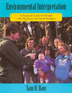 Environmental Interpretation: A Practical Guide for People with Big Ideas