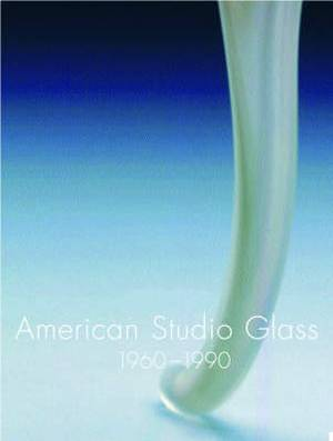 American Studio Glass 1960-1990