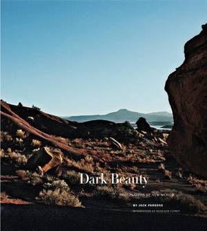 Dark Beauty: Photographs of New Mexico by Jack Parsons