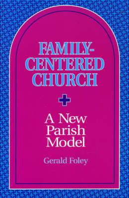 Family-Centered Church: A New Parish Model