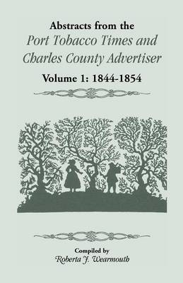 Abstracts from the Port Tobacco Times and Charles County Advertiser: Volume 1, 1844-1854