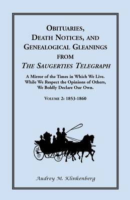 Obituaries, Death Notices, and Genealogical Gleanings from the Saugerties Telegraph: Volume 2, 1853-1860