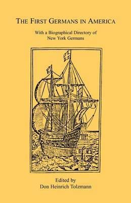 The First Germans in America: With a Biographical Directory of New York Germans