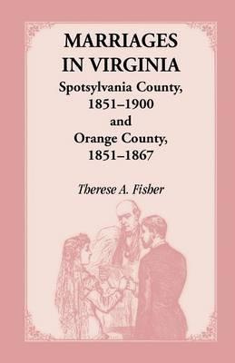 Marriages in Virginia, Spotsylvania County 1851-1900 and Orange County, 1851-1867