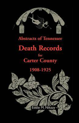 Abstracts of Tennessee Death Records for Carter County: 1908-1925