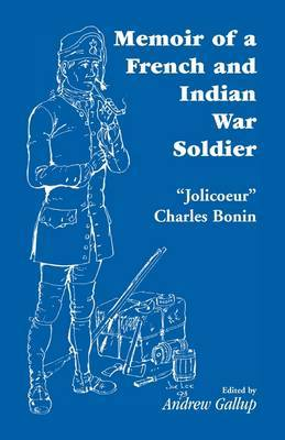Memoir of a French and Indian War Soldier [By] Jolicoeur Charles Bonin
