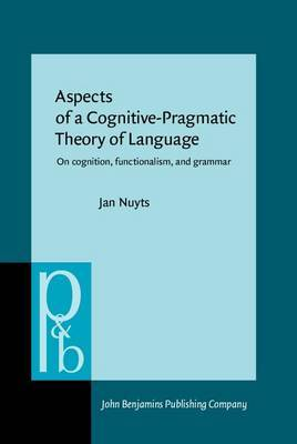 Aspects of a Cognitive-Pragmatic Theory of Language: On Cognition, Functionalism, and Grammar