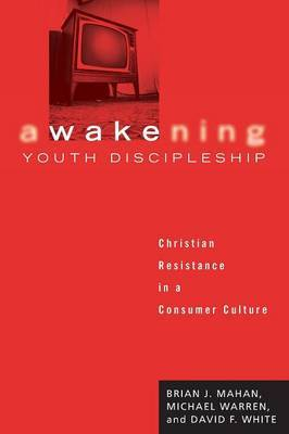 Awakening Youth Discipleship: Christian Resistance in a Consumer Culture