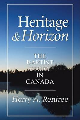 Heritage & Horizon  : The Baptist Story in Canada
