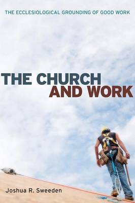The Church and Work: The Ecclesiological Grounding of Good Work