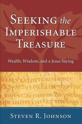 Seeking the Imperishable Treasure: Wealth, Wisdom, and a Jesus Saying