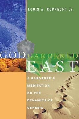 God Gardened East: A Gardener's Meditation on the Dynamics of Genesis