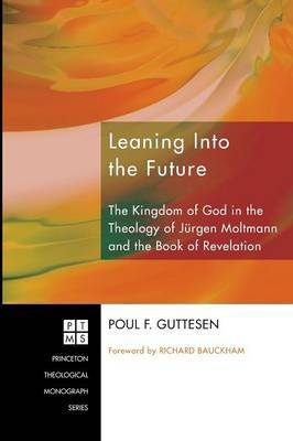 Leaning into the Future: The Kingdom of God in the Theology of Jeurgen Moltmann and in the Book of Revelation
