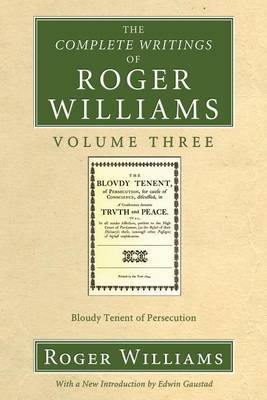 The Complete Writings of Roger Williams Volume Three: Bloudy Tenent of Persecution