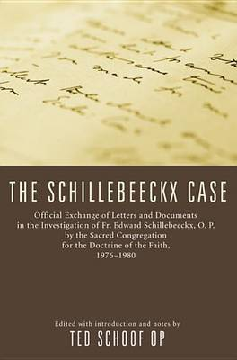 The Schillebeeckx Case: Official Exchange of Letter and Documents in the Investigation of Fr. Edward Schillebeeckx, O.P. by the Sacred Congregation for the Doctrine of the Faith. 1976-1980