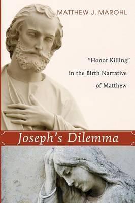 Joseph's Dilemma:  Honor Killing  in the Birth Narrative of Matthew