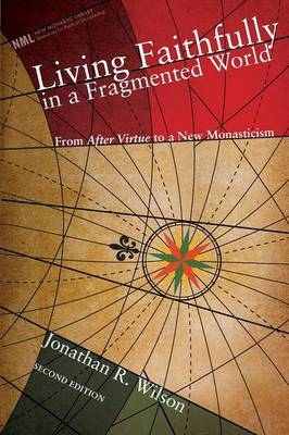 Living Faithfully in a Fragmented World: From Macintyre's After Virtue to a New Monasticism