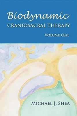 Biodynamic Craniosacral Therapy: v. 1