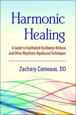 Harmonic Healing: A Guide to Facilitated Oscillatory Release and Other Rhythmic Myofascial Techniques