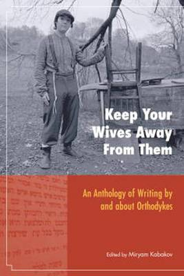 Keep Your Wives Away from Them: An Anthology of Writing by and About Orthodykes
