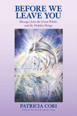 Before We Leave You: Messages from the Great Whales and the Dolphin Beings