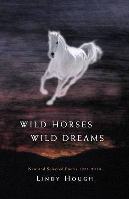 Wild Horses, Wild Dreams: New and Selected Poems 1971-2010