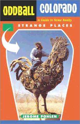 Oddball Colorado: A Guide to Some Really Strange Places