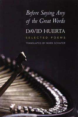 Before Saying Any of the Great Words: Selected Poems