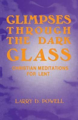 Glimpses Through the Dark Glass