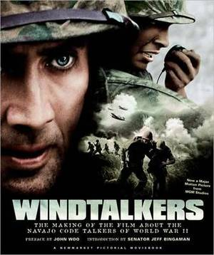 Windtalkers: The Making of the Film about the Navajo Code Talkers of World War II