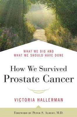 How We Survived Prostate Cancer: What We Did and What We Should Have Done