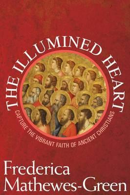 Illumined Heart: Capturing the Vibrant Faith of Ancient Christians