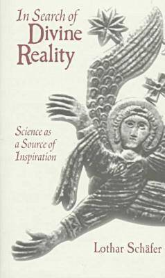In Search of Divine Reality : Science as a Source of Inspiration: Science as a Source of Inspiration / Lothar Schcafer.